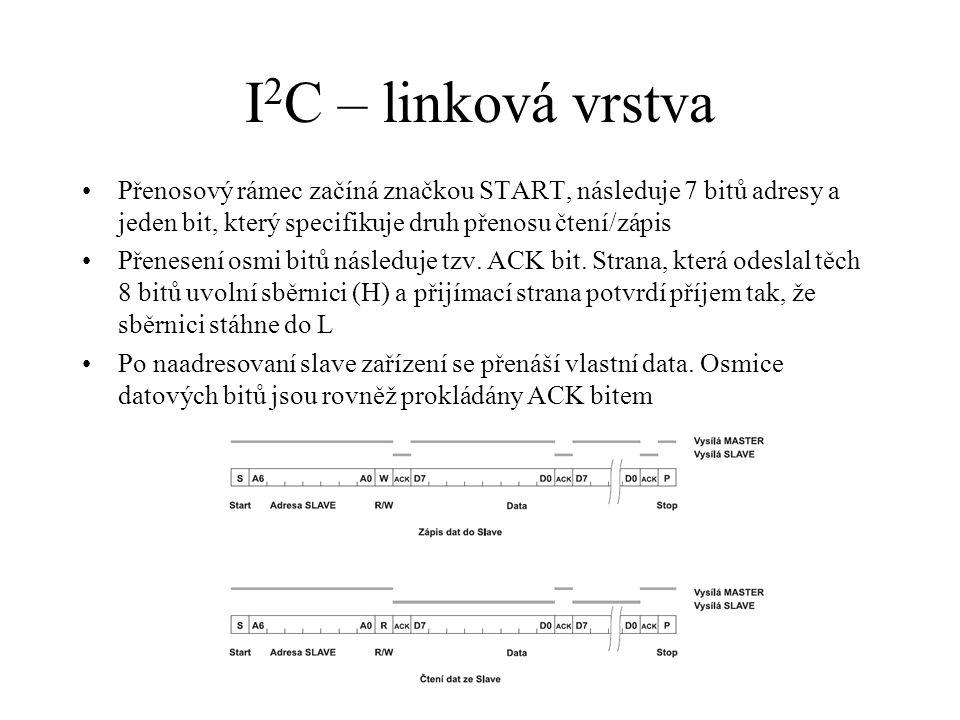 I 2 C – další vlastnosti Arbitráž –Používá se metoda sdílení sběrnice s detekcí kolizí; –Každá stanice může zahájit vysílání, je-li sběrnice v klidovém stavu; –Během vysílání se porovnává skutečný stav SDA s vysílanými daty; –Začnou-li vysílat dvě zařízení, dříve nebo později dojde ke kolizi; –Vzhledem k charakteru sběrnice (otevřený kolektor) lze kolie bezpečně detekovat.