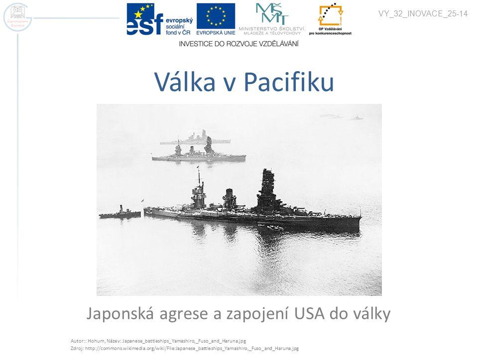 Válka v Pacifiku Japonská agrese a zapojení USA do války VY_32_INOVACE_25-14 Autor:: Hohum, Název: Japanese_battleships_Yamashiro,_Fuso_and_Haruna.jpg