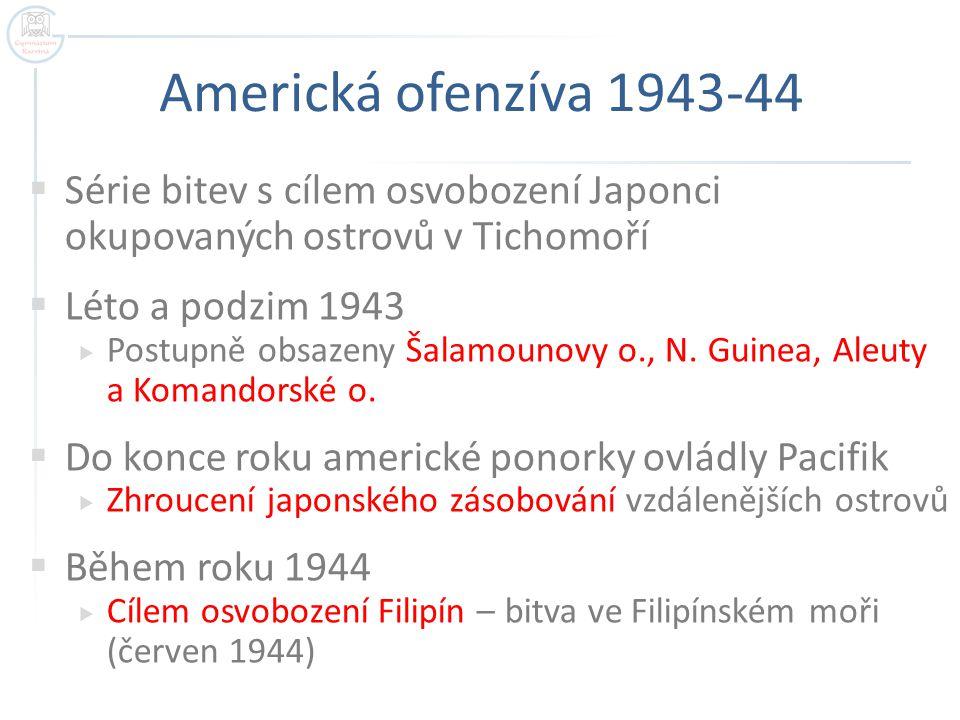 Americká ofenzíva 1943-44  Série bitev s cílem osvobození Japonci okupovaných ostrovů v Tichomoří  Léto a podzim 1943  Postupně obsazeny Šalamounov