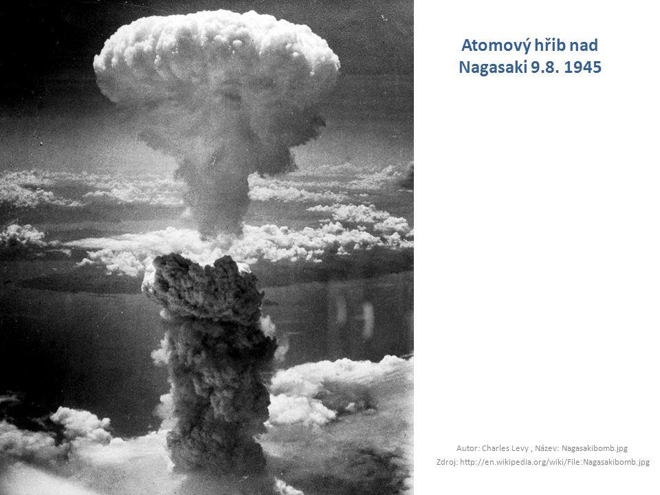 Atomový hřib nad Nagasaki 9.8. 1945 Autor: Charles Levy, Název: Nagasakibomb.jpg Zdroj: http://en.wikipedia.org/wiki/File:Nagasakibomb.jpg
