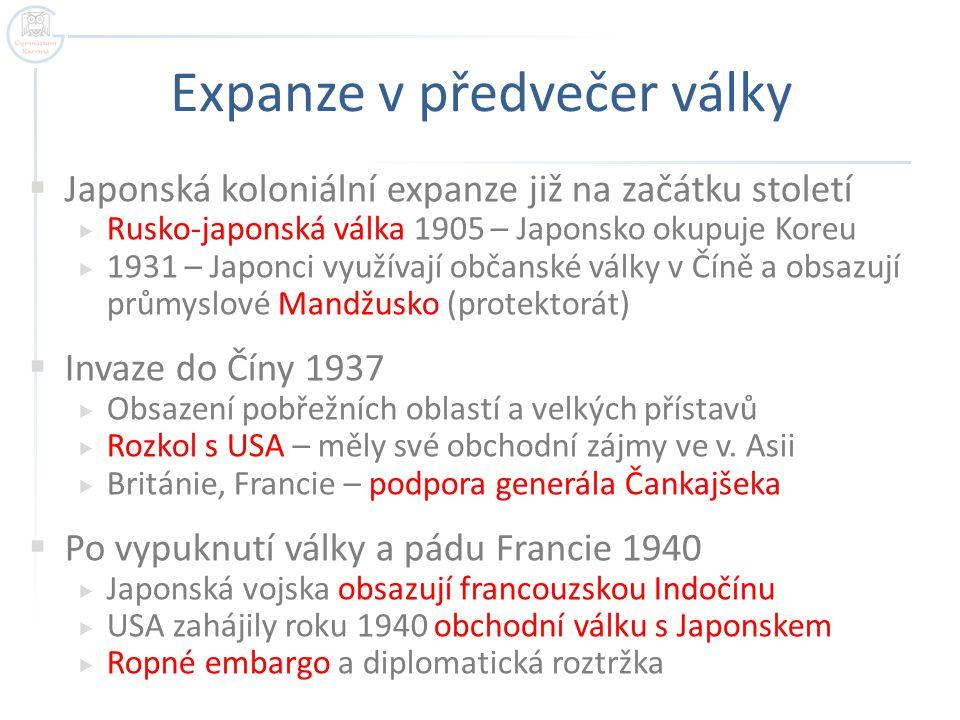 Expanze v předvečer války  Japonská koloniální expanze již na začátku století  Rusko-japonská válka 1905 – Japonsko okupuje Koreu  1931 – Japonci v