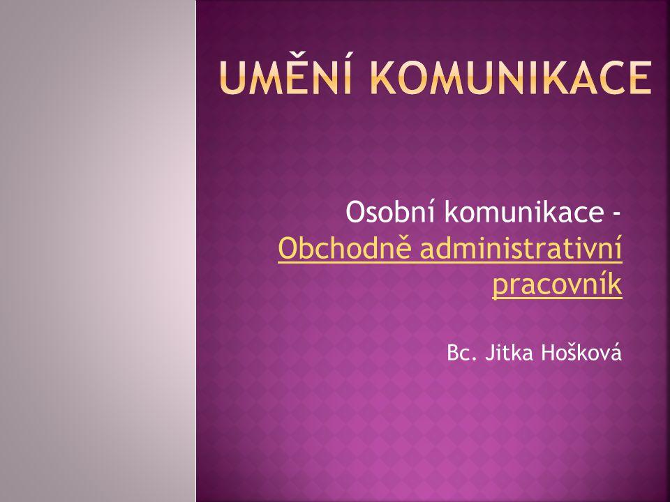 Osobní komunikace - Obchodně administrativní pracovník Obchodně administrativní pracovník Bc.