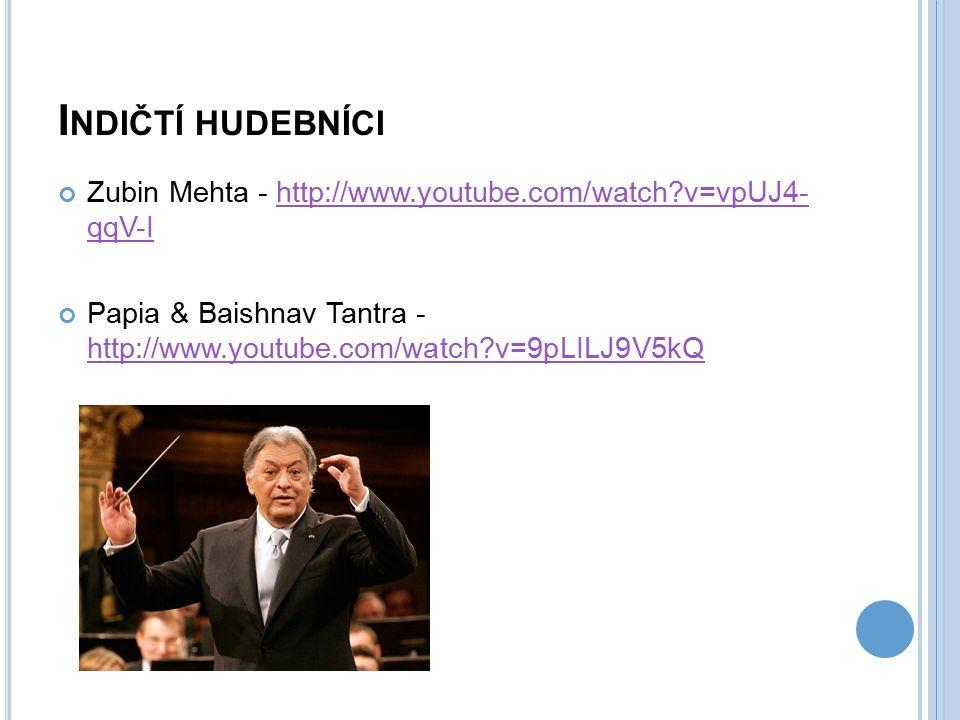 I NDIČTÍ HUDEBNÍCI Zubin Mehta - http://www.youtube.com/watch?v=vpUJ4- qqV-Ihttp://www.youtube.com/watch?v=vpUJ4- qqV-I Papia & Baishnav Tantra - http