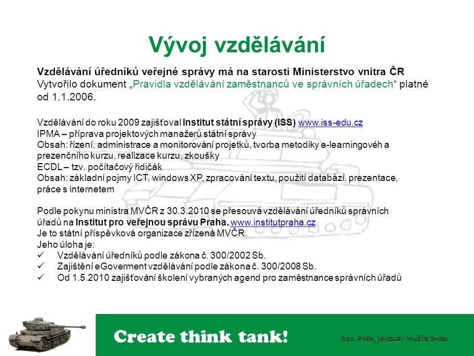 Create think tank! Doc. PhDr. Jaroslav Mužík DrSc. Vývoj vzdělávání Vzdělávání úředníků veřejné správy má na starosti Ministerstvo vnitra ČR Vytvořilo