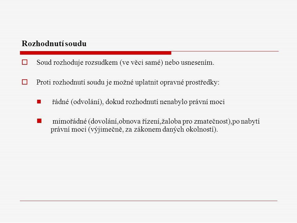 Rozhodnutí soudu  Soud rozhoduje rozsudkem (ve věci samé) nebo usnesením.  Proti rozhodnutí soudu je možné uplatnit opravné prostředky: řádné (odvol