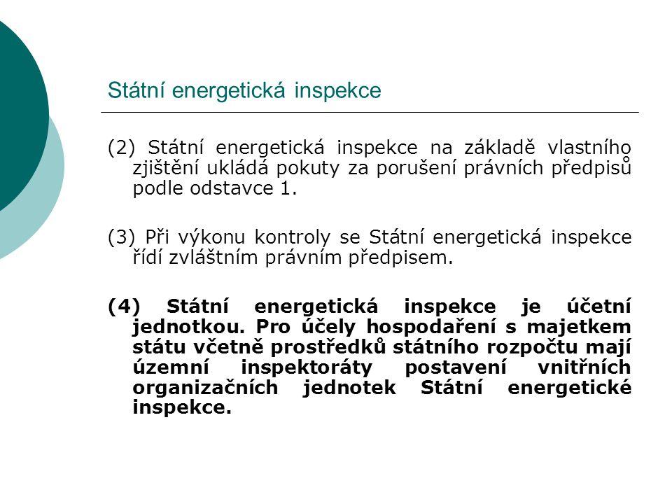 Státní energetická inspekce (2) Státní energetická inspekce na základě vlastního zjištění ukládá pokuty za porušení právních předpisů podle odstavce 1