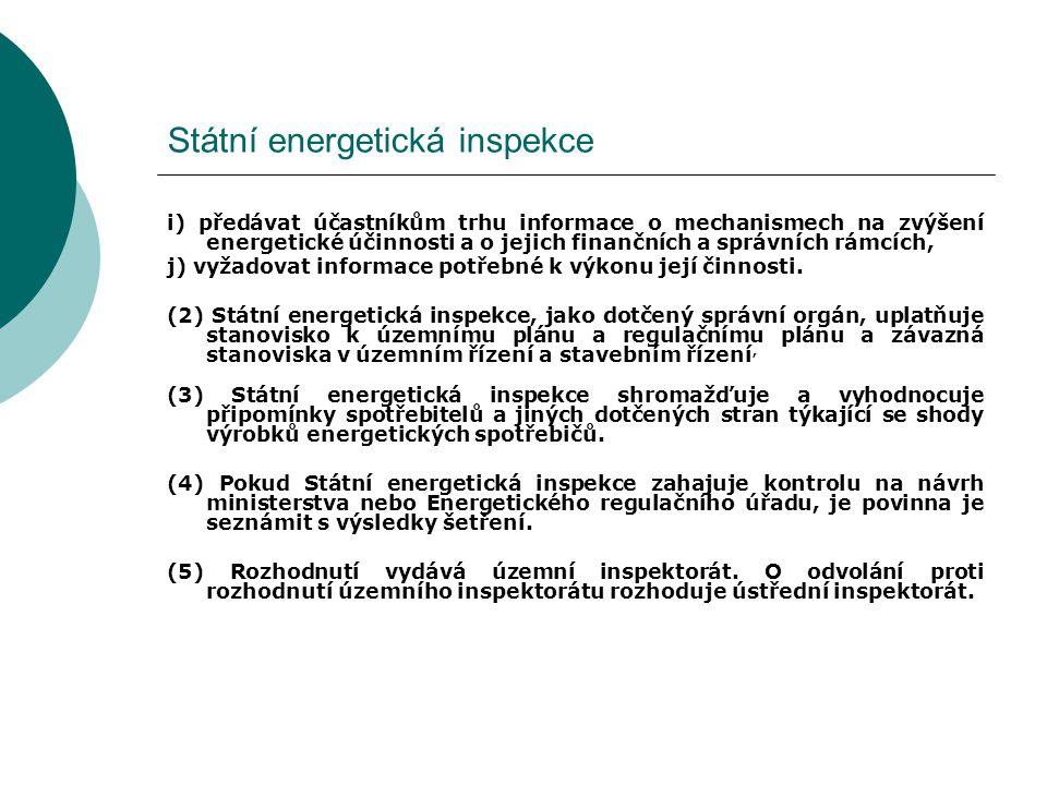 Státní energetická inspekce i) předávat účastníkům trhu informace o mechanismech na zvýšení energetické účinnosti a o jejich finančních a správních rámcích, j) vyžadovat informace potřebné k výkonu její činnosti.