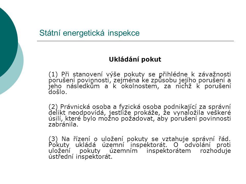 Státní energetická inspekce Ukládání pokut (1) Při stanovení výše pokuty se přihlédne k závažnosti porušení povinnosti, zejména ke způsobu jejího porušení a jeho následkům a k okolnostem, za nichž k porušení došlo.
