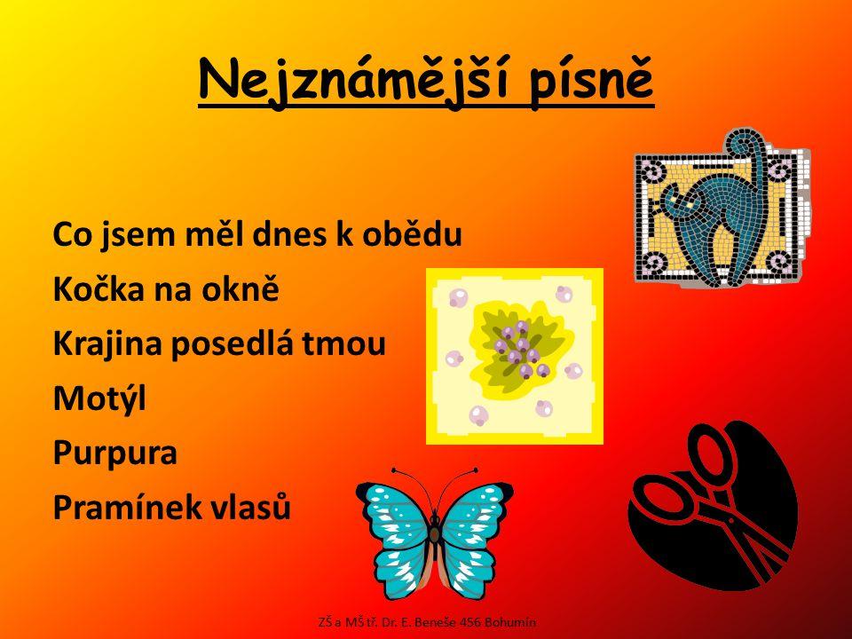 Nejznámější písně Honky tonky blues Malé kotě Tereza Marnivá sestřenice Sluníčko Árie měsíce ZŠ a MŠ tř. Dr. E. Beneše 456 Bohumín