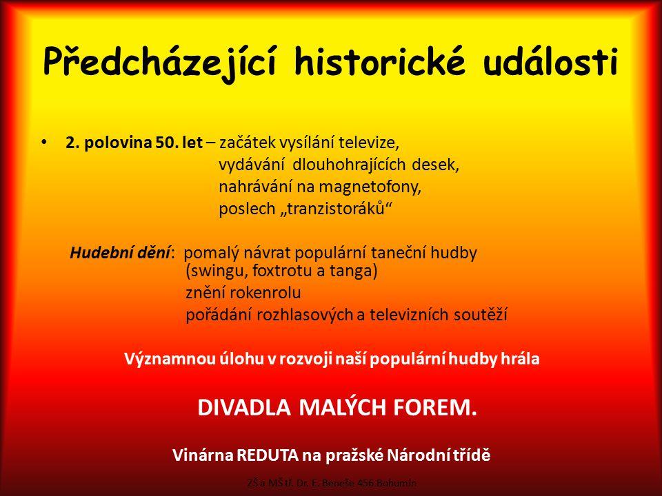Předcházející historické události  8. květen 1945 – konec 2. světové války Hudební dění: starší společenské písně sovětské písně pochody lidovky estr