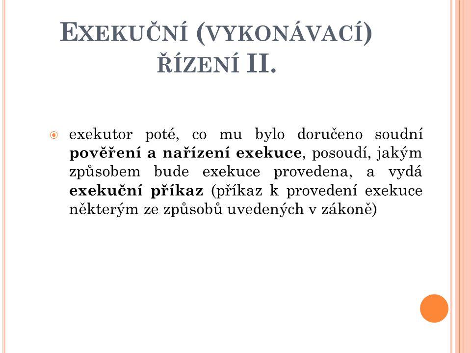 E XEKUČNÍ ( VYKONÁVACÍ ) ŘÍZENÍ II.
