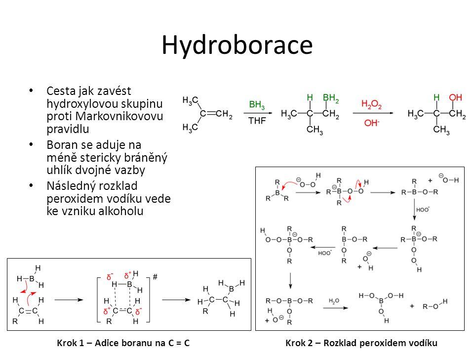 Hydroborace Cesta jak zavést hydroxylovou skupinu proti Markovnikovovu pravidlu Boran se aduje na méně stericky bráněný uhlík dvojné vazby Následný ro