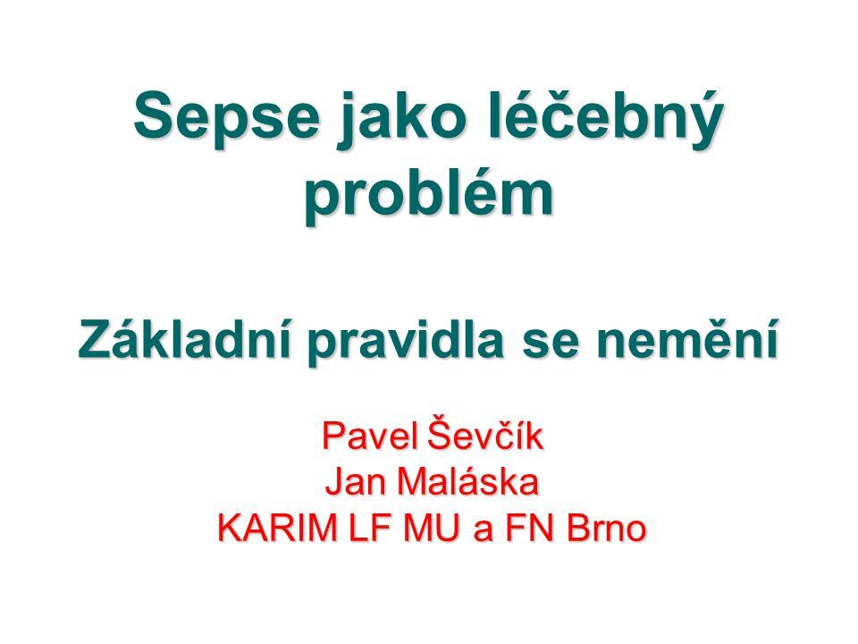 Sepse jako léčebný problém Základní pravidla se nemění Pavel Ševčík Jan Maláska KARIM LF MU a FN Brno