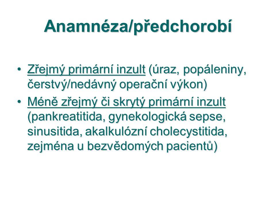 Anamnéza/předchorobí Zřejmý primární inzult (úraz, popáleniny, čerstvý/nedávný operační výkon)Zřejmý primární inzult (úraz, popáleniny, čerstvý/nedávn