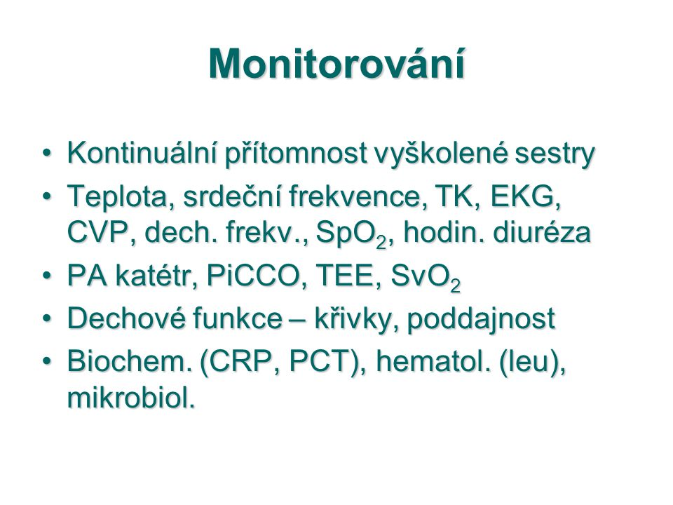 Monitorování Kontinuální přítomnost vyškolené sestryKontinuální přítomnost vyškolené sestry Teplota, srdeční frekvence, TK, EKG, CVP, dech. frekv., Sp