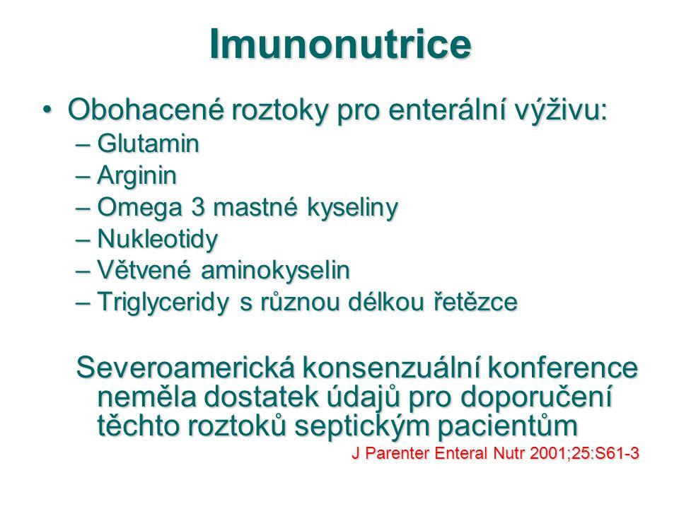 Imunonutrice Obohacené roztoky pro enterální výživu:Obohacené roztoky pro enterální výživu: –Glutamin –Arginin –Omega 3 mastné kyseliny –Nukleotidy –V