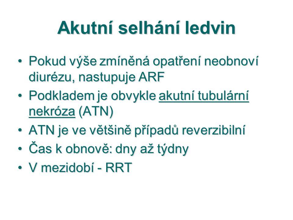 Akutní selhání ledvin Pokud výše zmíněná opatření neobnoví diurézu, nastupuje ARFPokud výše zmíněná opatření neobnoví diurézu, nastupuje ARF Podkladem