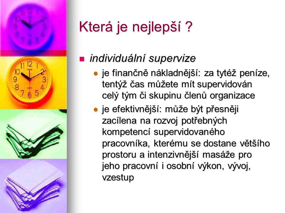 Která je nejlepší ? individuální supervize individuální supervize je finančně nákladnější: za tytéž peníze, tentýž čas můžete mít supervidován celý tý