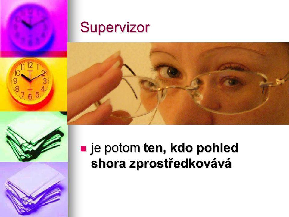 Supervizor je potom ten, kdo pohled shora zprostředkovává je potom ten, kdo pohled shora zprostředkovává