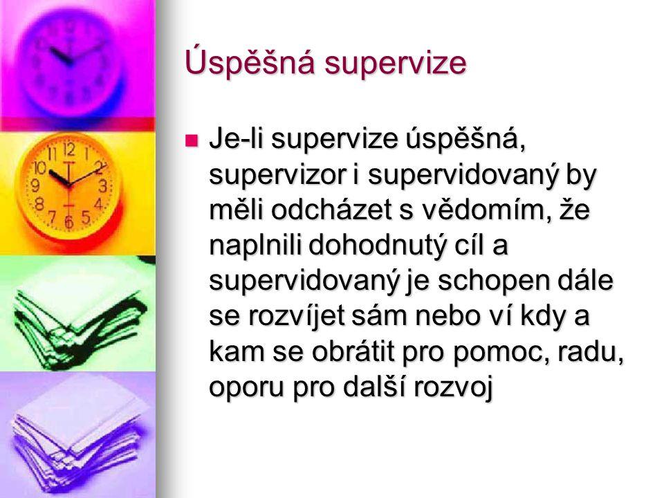 Úspěšná supervize Je-li supervize úspěšná, supervizor i supervidovaný by měli odcházet s vědomím, že naplnili dohodnutý cíl a supervidovaný je schopen