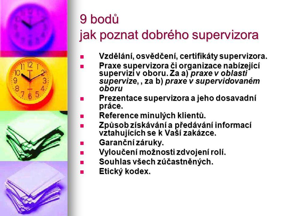 9 bodů jak poznat dobrého supervizora Vzdělání, osvědčení, certifikáty supervizora. Vzdělání, osvědčení, certifikáty supervizora. Praxe supervizora či