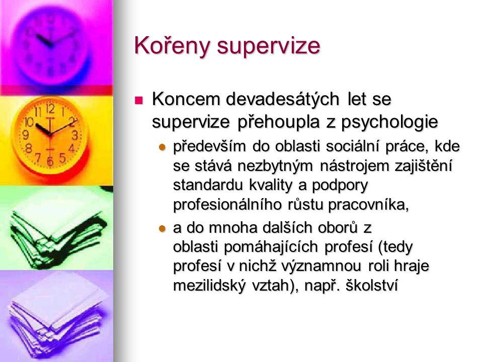 Kořeny supervize Koncem devadesátých let se supervize přehoupla z psychologie Koncem devadesátých let se supervize přehoupla z psychologie především d