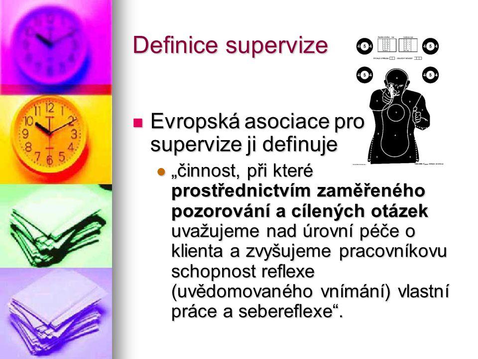 """Definice supervize Evropská asociace pro supervize ji definuje Evropská asociace pro supervize ji definuje """"činnost, při které prostřednictvím zaměřen"""