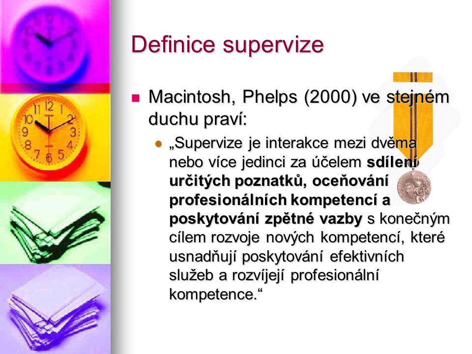 """Definice supervize Macintosh, Phelps (2000) ve stejném duchu praví: Macintosh, Phelps (2000) ve stejném duchu praví: """"Supervize je interakce mezi dvěm"""