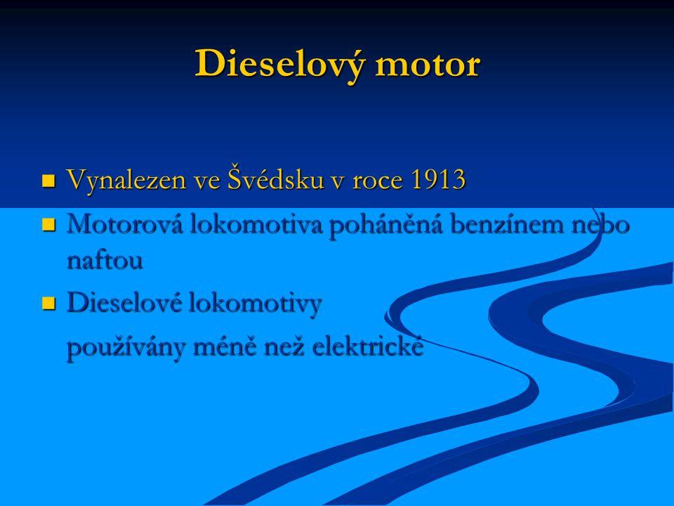 Dieselový motor Vynalezen ve Švédsku v roce 1913 Vynalezen ve Švédsku v roce 1913 Motorová lokomotiva poháněná benzínem nebo naftou Motorová lokomotiva poháněná benzínem nebo naftou Dieselové lokomotivy Dieselové lokomotivy používány méně než elektrické