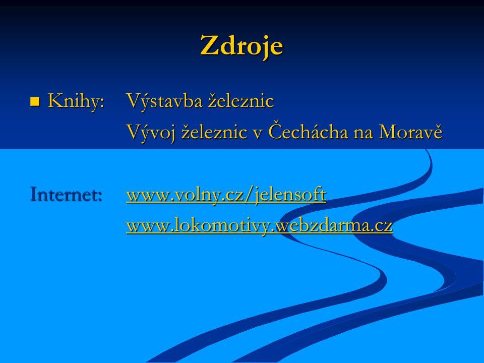 Zdroje Knihy:Výstavba železnic Knihy:Výstavba železnic Vývoj železnic v Čechácha na Moravě Internet:www.volny.cz/jelensoft www.volny.cz/jelensoft www.lokomotivy.webzdarma.cz