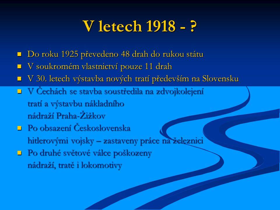 V letech 1918 - ? Do roku 1925 převedeno 48 drah do rukou státu Do roku 1925 převedeno 48 drah do rukou státu V soukromém vlastnictví pouze 11 drah V