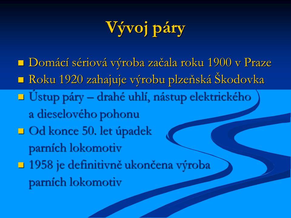 Vývoj páry Domácí sériová výroba začala roku 1900 v Praze Domácí sériová výroba začala roku 1900 v Praze Roku 1920 zahajuje výrobu plzeňská Škodovka R