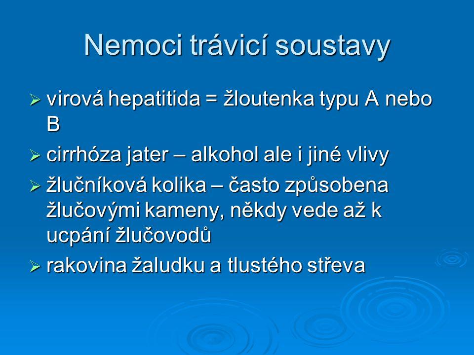 Nemoci trávicí soustavy  virová hepatitida = žloutenka typu A nebo B  cirrhóza jater – alkohol ale i jiné vlivy  žlučníková kolika – často způsoben