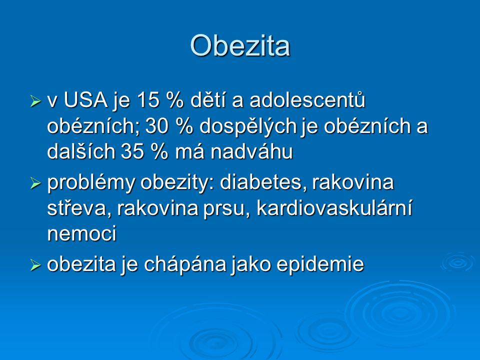 Obezita  v USA je 15 % dětí a adolescentů obézních; 30 % dospělých je obézních a dalších 35 % má nadváhu  problémy obezity: diabetes, rakovina střev