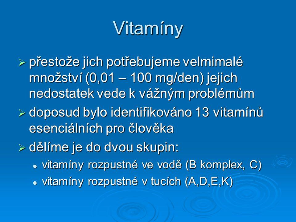 Vitamíny  přestože jich potřebujeme velmimalé množství (0,01 – 100 mg/den) jejich nedostatek vede k vážným problémům  doposud bylo identifikováno 13