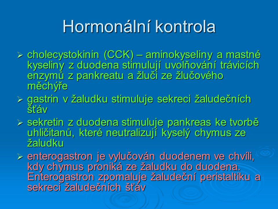 Hormonální kontrola  cholecystokinin (CCK) – aminokyseliny a mastné kyseliny z duodena stimulují uvolňování trávicích enzymů z pankreatu a žluči ze ž
