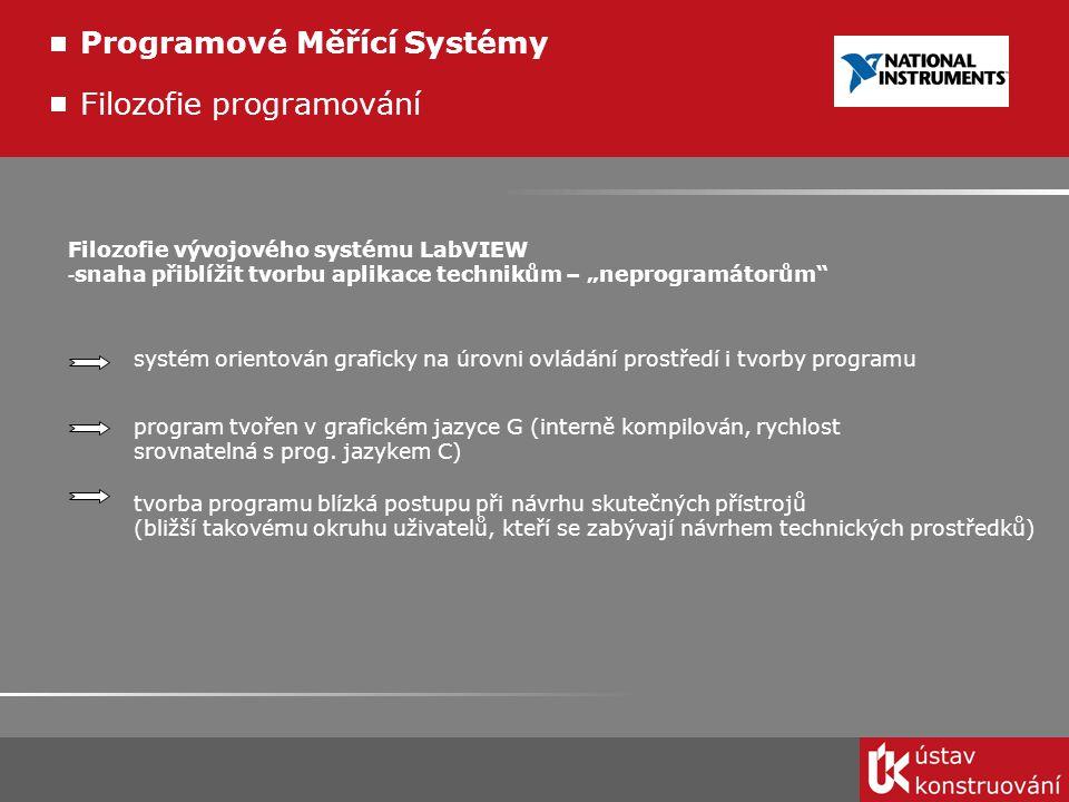 """Filozofie programování Filozofie vývojového systému LabVIEW - snaha přiblížit tvorbu aplikace technikům – """"neprogramátorům"""" systém orientován graficky"""