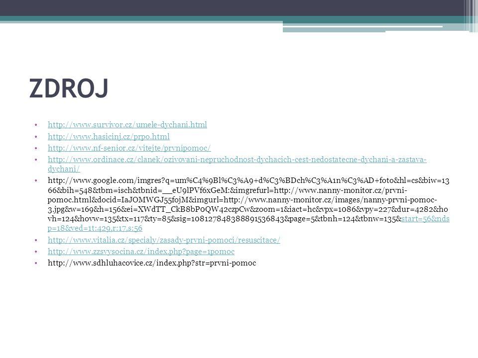 ZDROJ http://www.survivor.cz/umele-dychani.html http://www.hasicinj.cz/prpo.html http://www.nf-senior.cz/vitejte/prvnipomoc/ http://www.ordinace.cz/cl