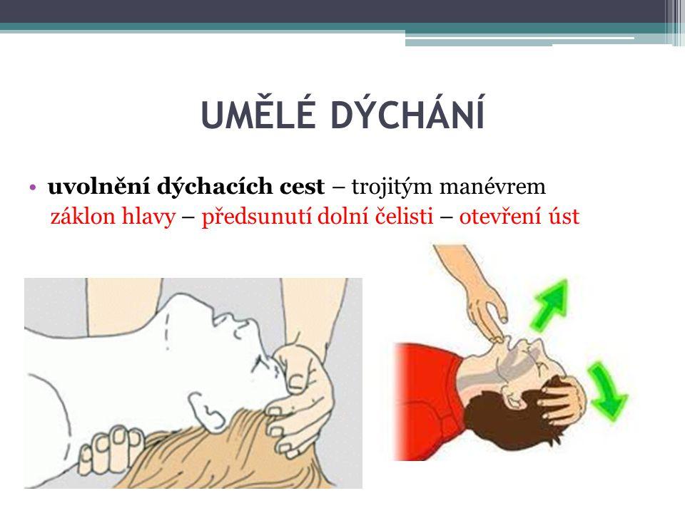 UMĚLÉ DÝCHÁNÍ uvolnění dýchacích cest – trojitým manévrem záklon hlavy – předsunutí dolní čelisti – otevření úst