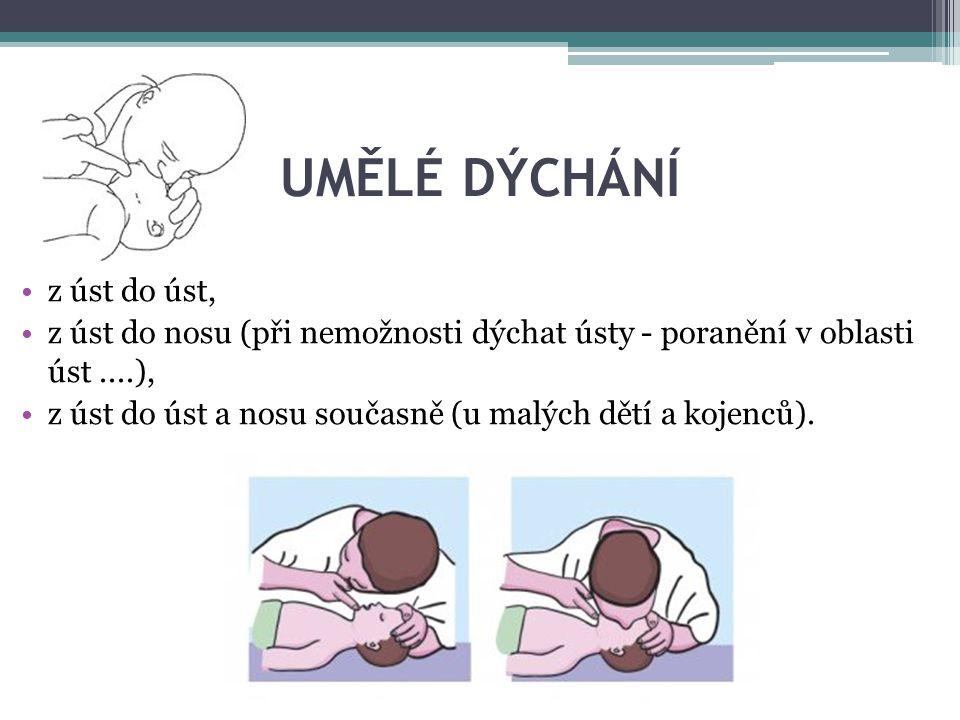 UMĚLÉ DÝCHÁNÍ z úst do úst, z úst do nosu (při nemožnosti dýchat ústy - poranění v oblasti úst....), z úst do úst a nosu současně (u malých dětí a koj