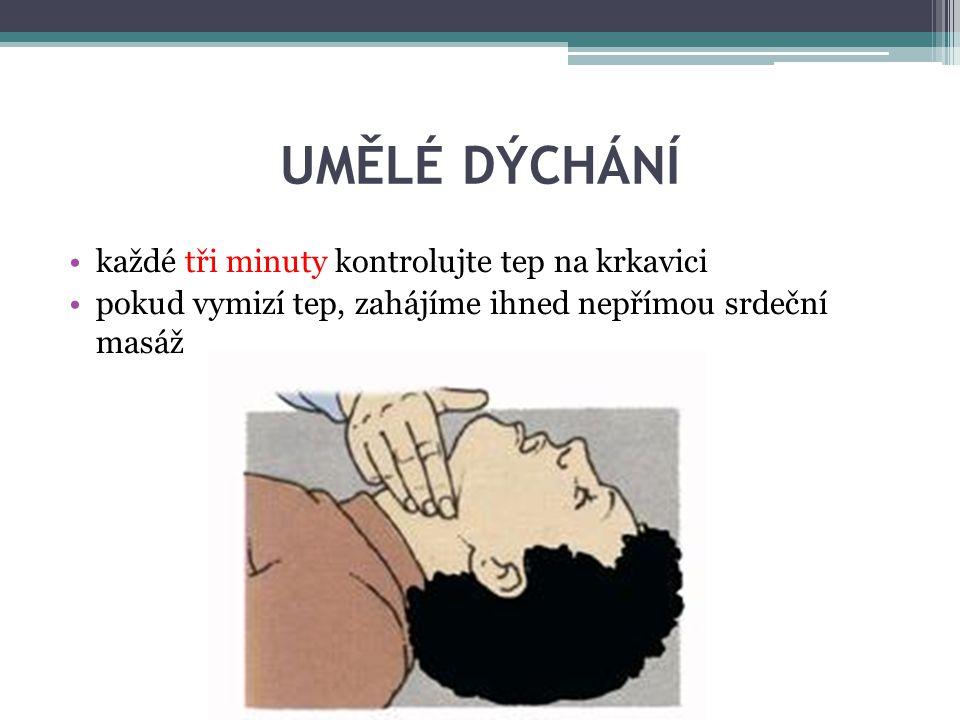 UMĚLÉ DÝCHÁNÍ každé tři minuty kontrolujte tep na krkavici pokud vymizí tep, zahájíme ihned nepřímou srdeční masáž