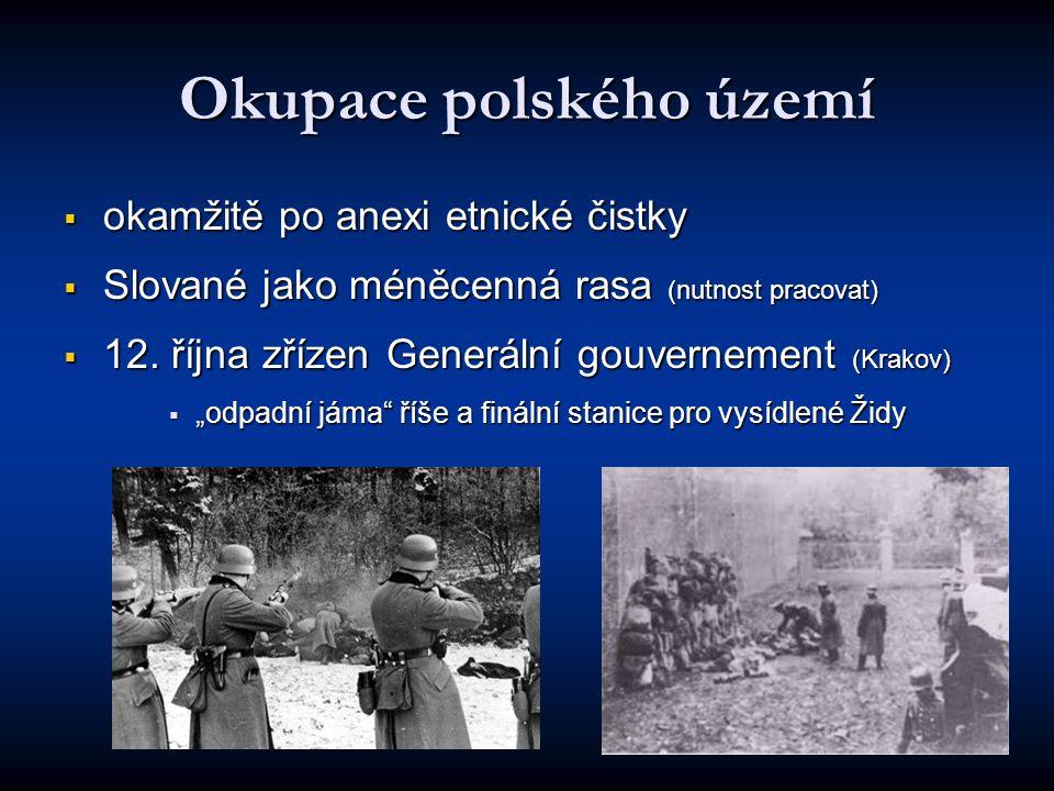 Okupace polského území  okamžitě po anexi etnické čistky  Slované jako méněcenná rasa (nutnost pracovat)  12.