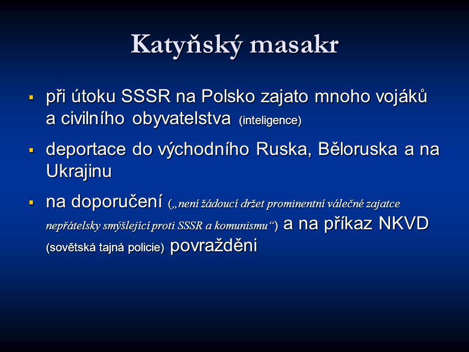 """ při útoku SSSR na Polsko zajato mnoho vojáků a civilního obyvatelstva (inteligence)  deportace do východního Ruska, Běloruska a na Ukrajinu  na doporučení (""""není žádoucí držet prominentní válečné zajatce nepřátelsky smýšlející proti SSSR a komunismu ) a na příkaz NKVD (sovětská tajná policie) povražděni"""