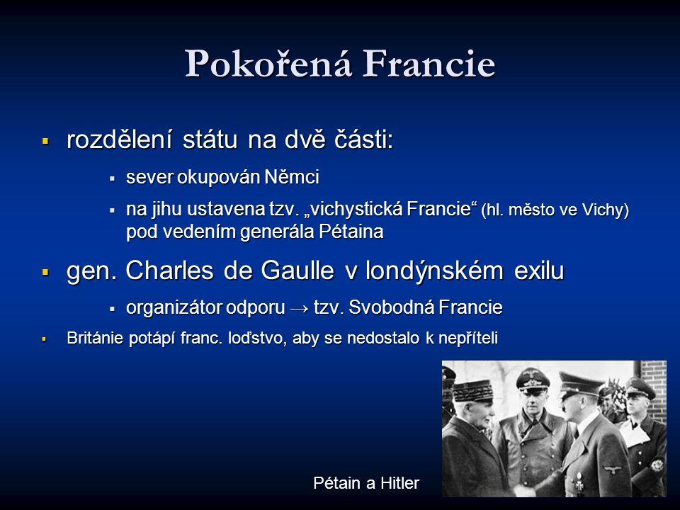 Pokořená Francie  rozdělení státu na dvě části:  sever okupován Němci  na jihu ustavena tzv.