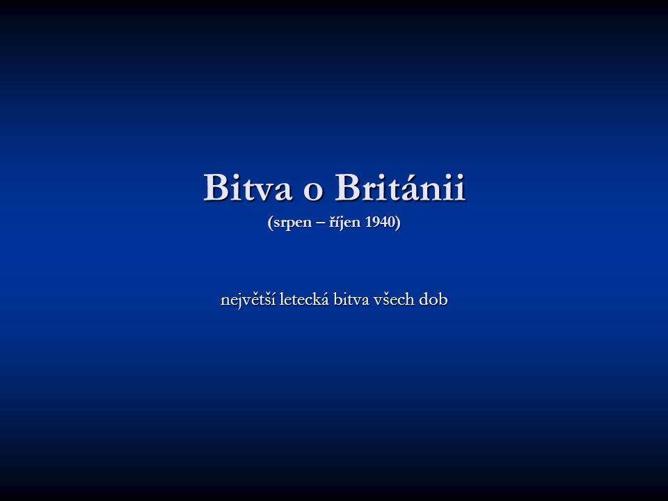 Bitva o Británii (srpen – říjen 1940) největší letecká bitva všech dob