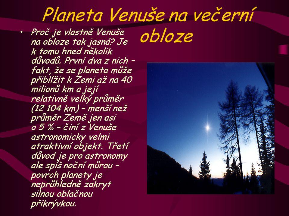 Důležité objevy 1610: Galileo pozoruje fáze Venuše. 1958: Rádiová měření teploty. 1962: Mariner 2 jako první sonda, polétající kolem Venuše,potvrzuje
