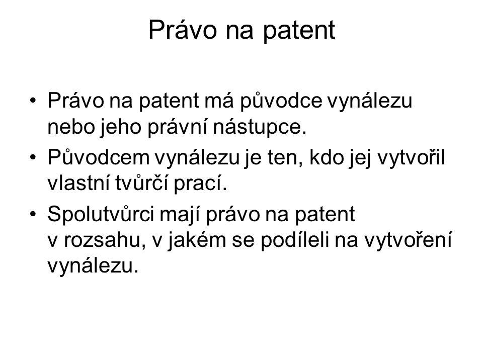 Právo na patent Právo na patent má původce vynálezu nebo jeho právní nástupce. Původcem vynálezu je ten, kdo jej vytvořil vlastní tvůrčí prací. Spolut
