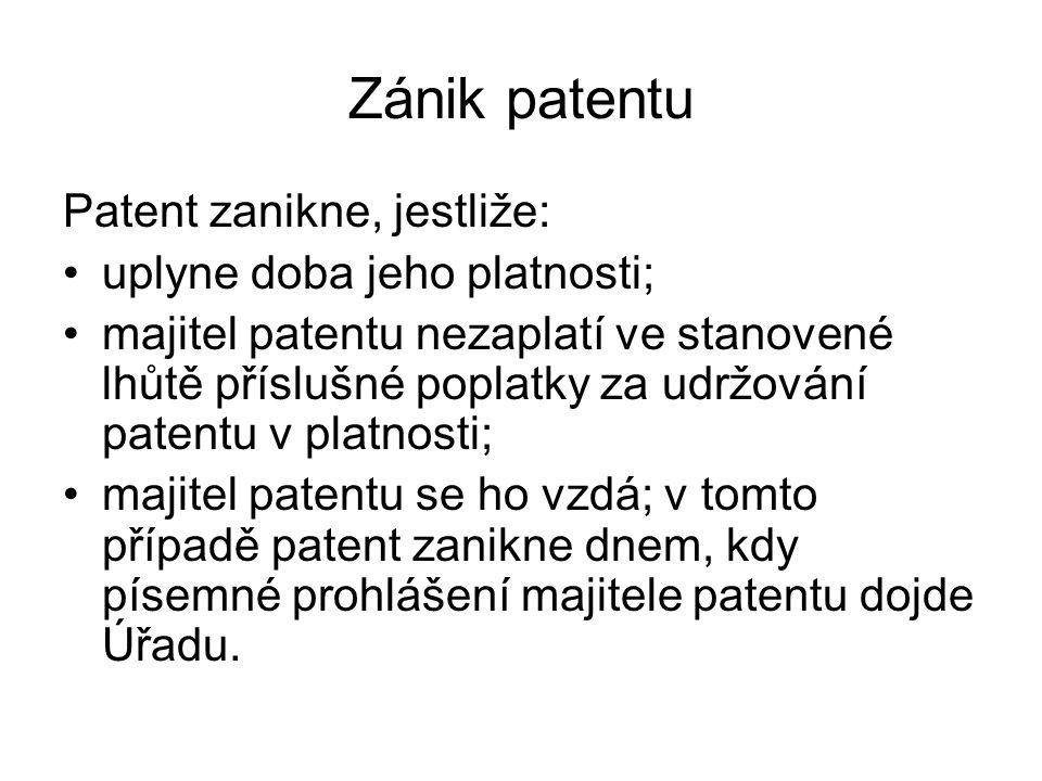 Zánik patentu Patent zanikne, jestliže: uplyne doba jeho platnosti; majitel patentu nezaplatí ve stanovené lhůtě příslušné poplatky za udržování patentu v platnosti; majitel patentu se ho vzdá; v tomto případě patent zanikne dnem, kdy písemné prohlášení majitele patentu dojde Úřadu.