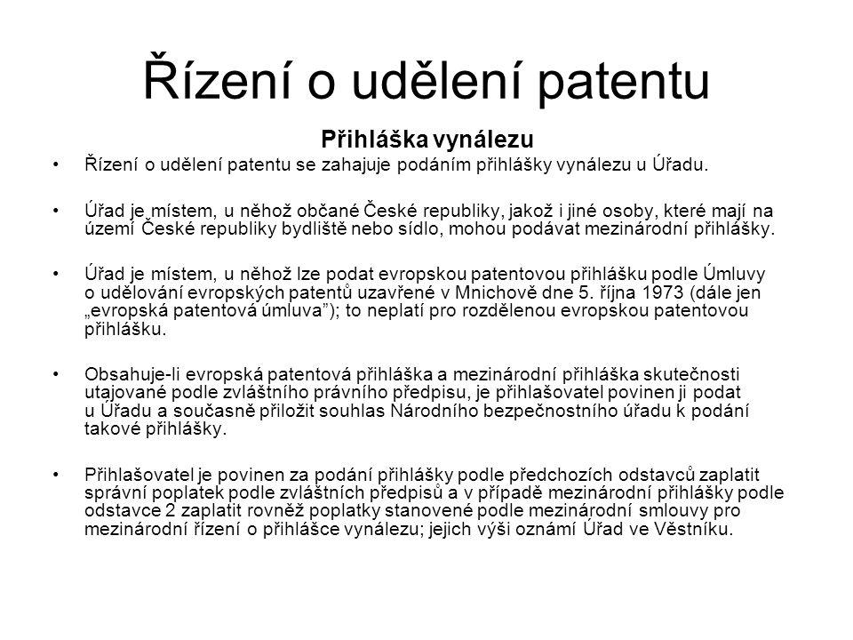Řízení o udělení patentu Přihláška vynálezu Řízení o udělení patentu se zahajuje podáním přihlášky vynálezu u Úřadu. Úřad je místem, u něhož občané Če