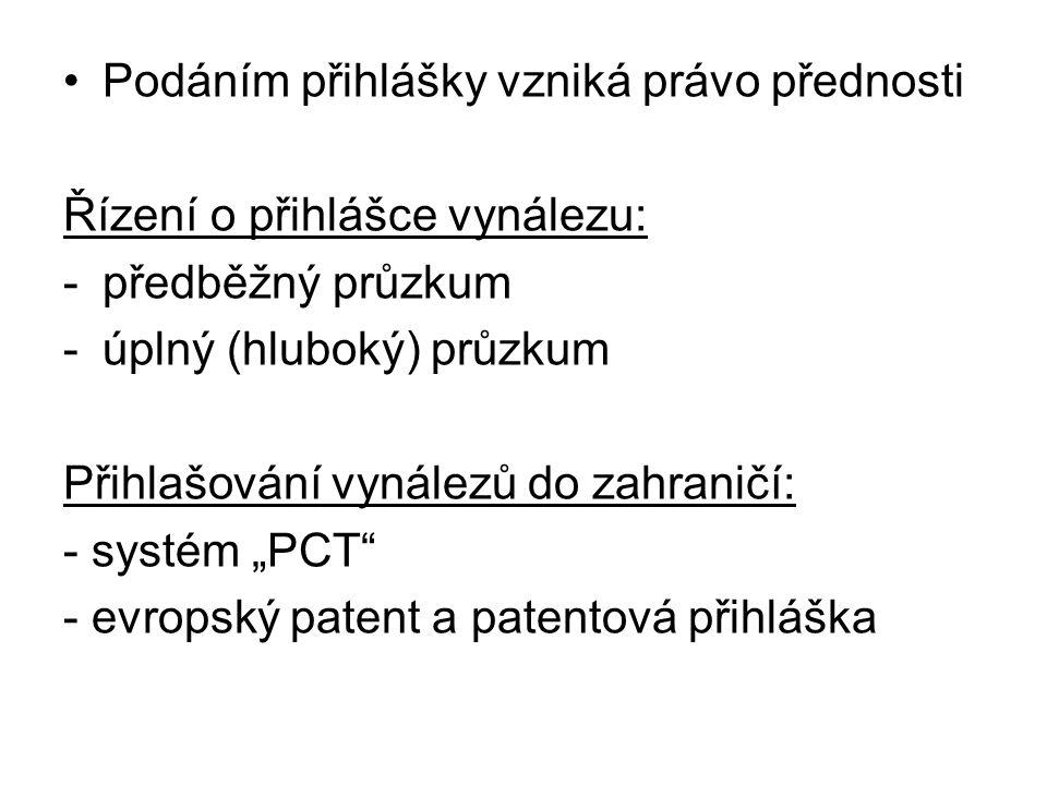 """Podáním přihlášky vzniká právo přednosti Řízení o přihlášce vynálezu: -předběžný průzkum -úplný (hluboký) průzkum Přihlašování vynálezů do zahraničí: - systém """"PCT - evropský patent a patentová přihláška"""